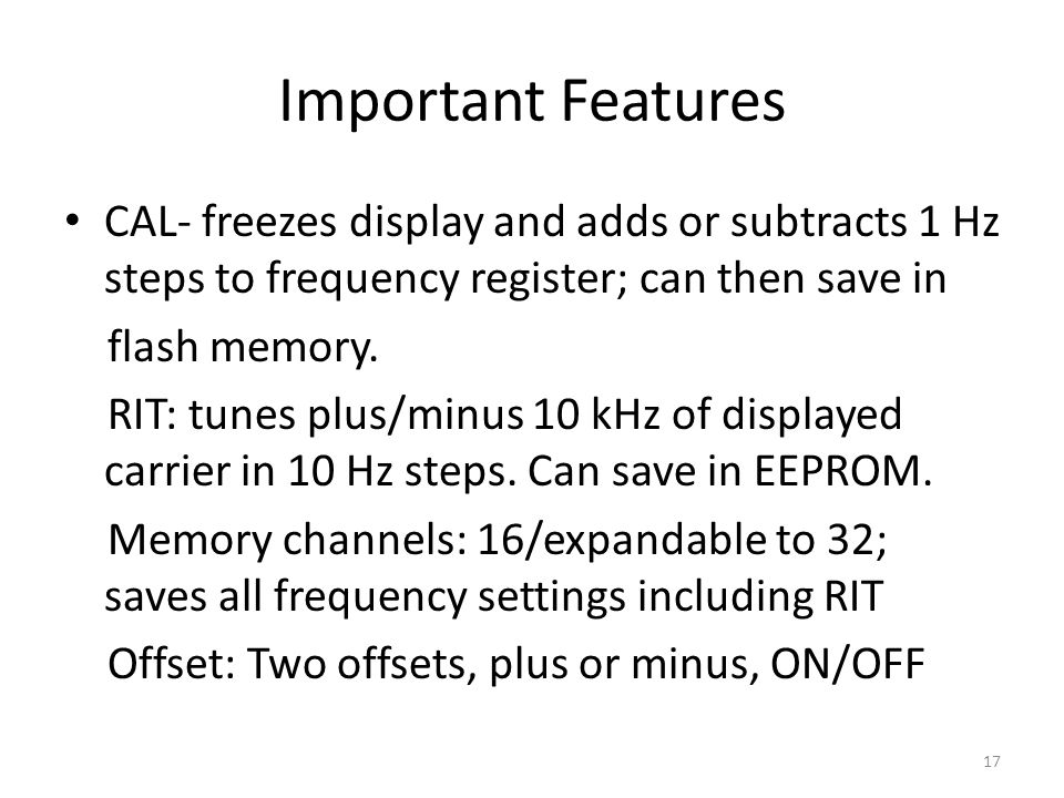 Important Features CAL- freezes display and adds or subtracts 1 Hz steps to frequency register; can then save in flash memory. RIT: tunes plus/minus 1
