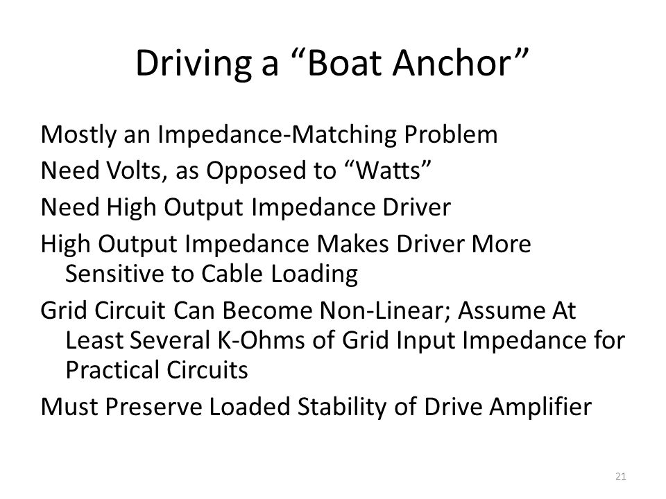 Driving a Boat Anchor Mostly an Impedance-Matching Problem Need Volts, as Opposed to Watts Need High Output Impedance Driver High Output Impedance Mak