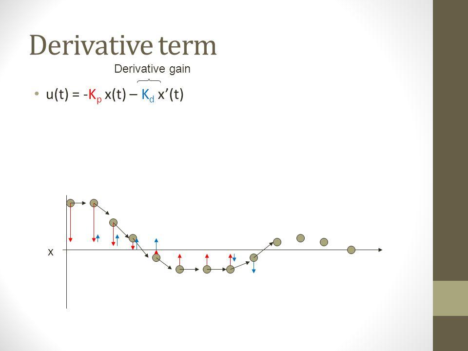 Derivative term u(t) = -K p x(t) – K d x(t) x Derivative gain