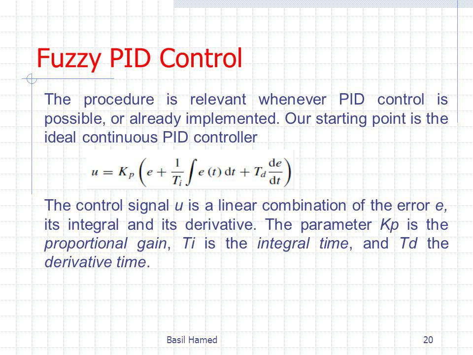 Fuzzy PID Control The procedure is relevant whenever PID control is possible, or already implemented.