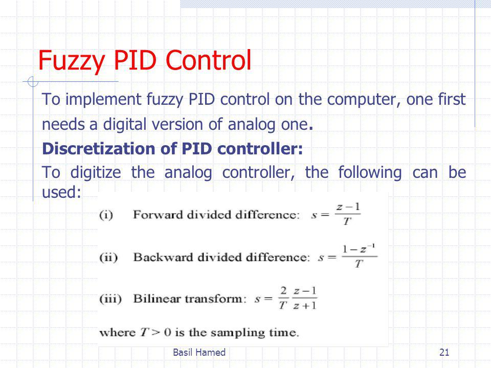 Fuzzy PID Control To implement fuzzy PID control on the computer, one first needs a digital version of analog one.