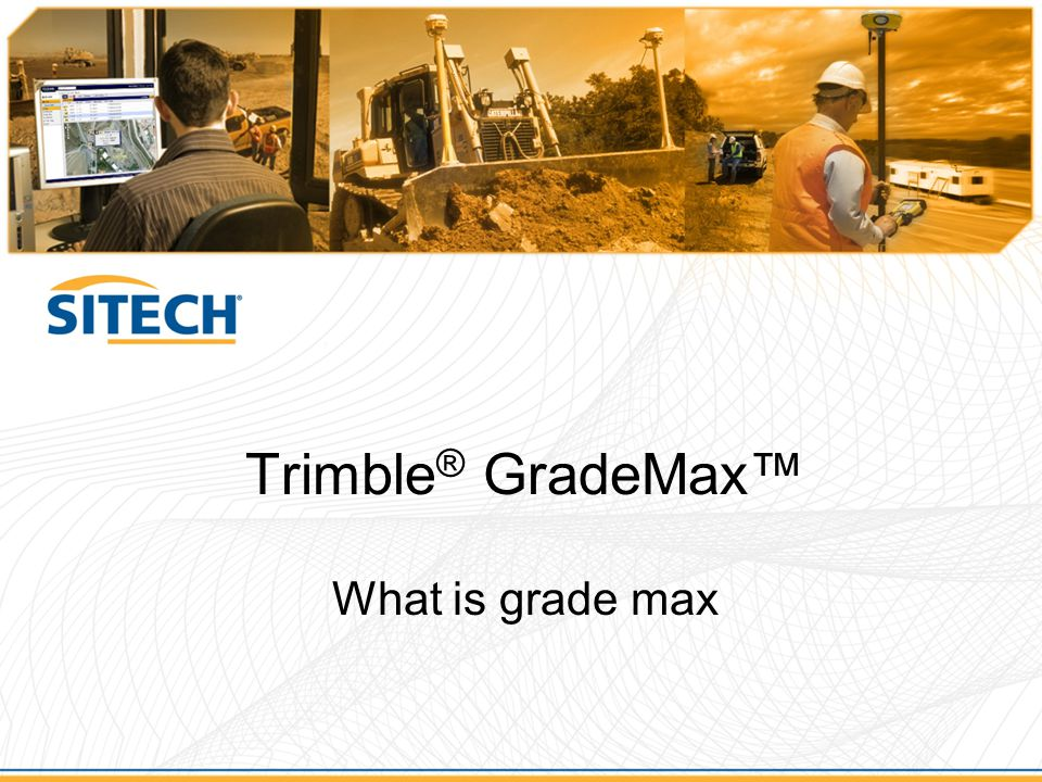 Trimble ® GradeMax What is grade max