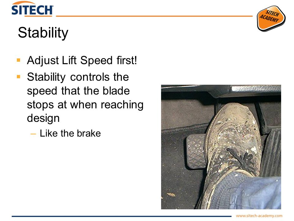 Stability Adjust Lift Speed first! Stability controls the speed that the blade stops at when reaching design –Like the brake