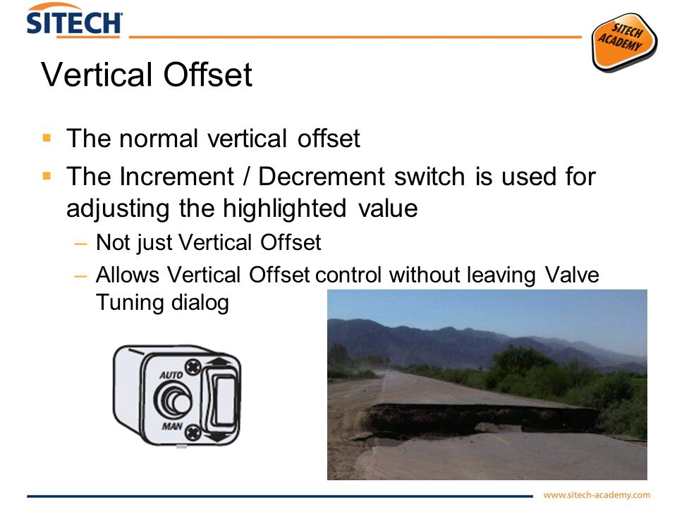 Vertical Offset The normal vertical offset The Increment / Decrement switch is used for adjusting the highlighted value –Not just Vertical Offset –Allows Vertical Offset control without leaving Valve Tuning dialog