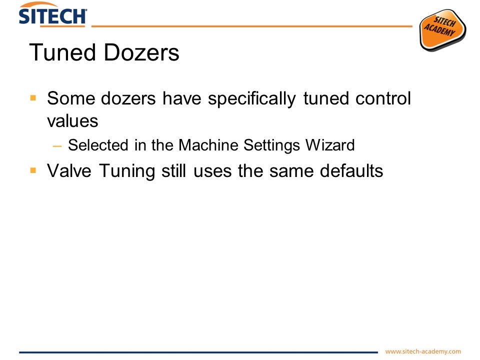 Tuned Dozers Some dozers have specifically tuned control values –Selected in the Machine Settings Wizard Valve Tuning still uses the same defaults