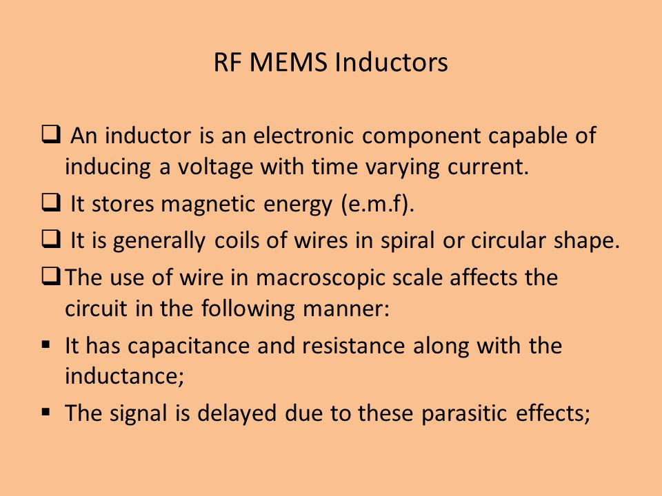 RF MEMS Inductors An inductor is an electronic component capable of inducing a voltage with time varying current.
