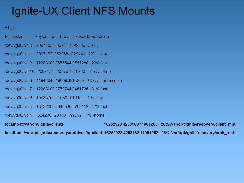Ignite-UX Client NFS Mounts # bdf Filesystem kbytes used avail %used Mounted on /dev/vg00/lvol3 2097152 686912 1399336 33% / /dev/vg00/lvol1 2097152 2