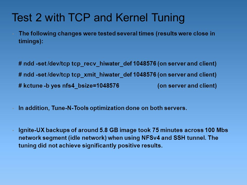 Test 2 with TCP and Kernel Tuning The following changes were tested several times (results were close in timings): # ndd -set /dev/tcp tcp_recv_hiwate