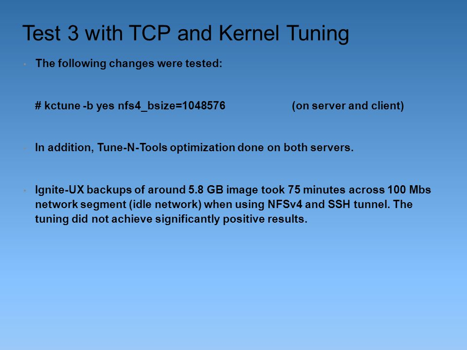 Test 3 with TCP and Kernel Tuning The following changes were tested: # kctune -b yes nfs4_bsize=1048576 (on server and client) In addition, Tune-N-Too