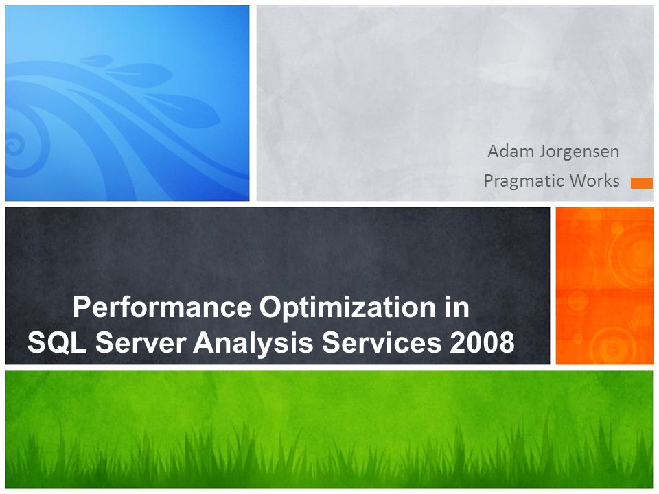 Adam Jorgensen Pragmatic Works Performance Optimization in SQL Server Analysis Services 2008
