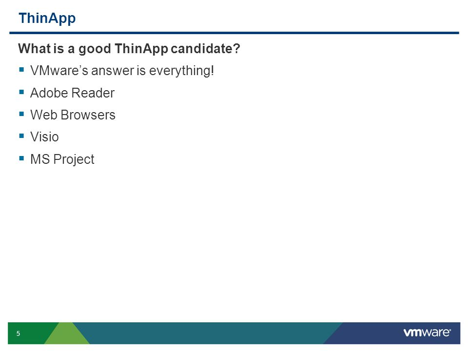 5 ThinApp What is a good ThinApp candidate. VMwares answer is everything.