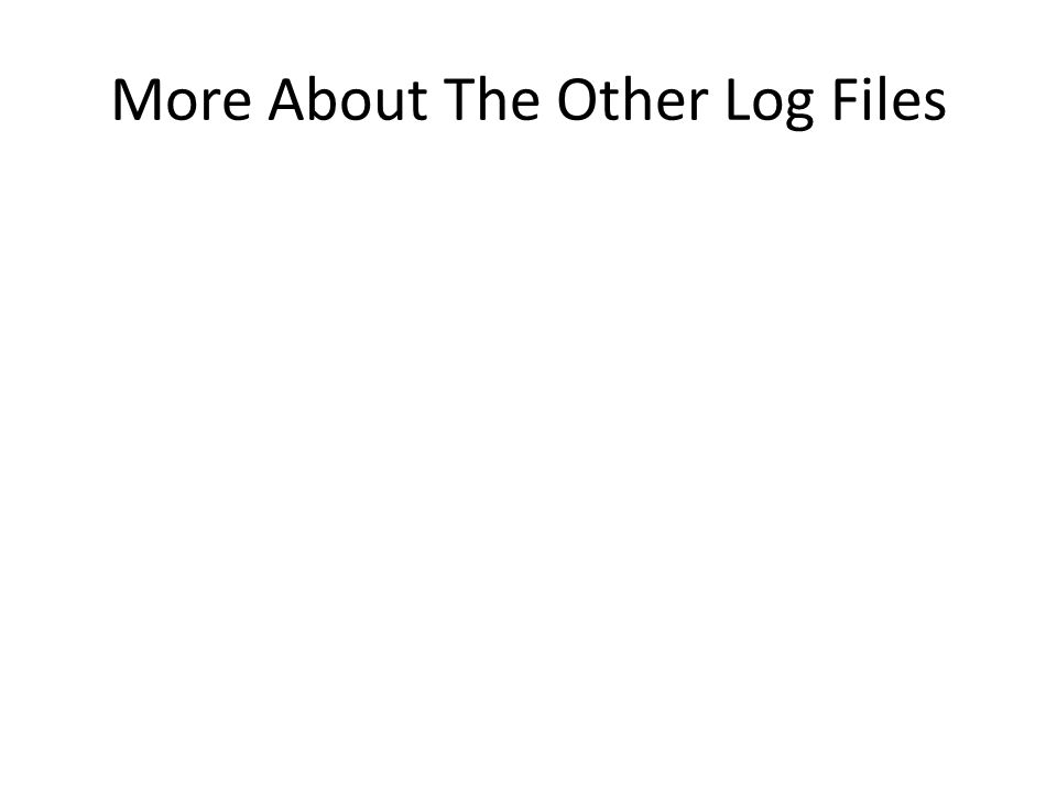 More About The Other Log Files