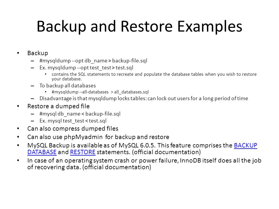Backup and Restore Examples Backup – #mysqldump --opt db_name > backup-file.sql – Ex.