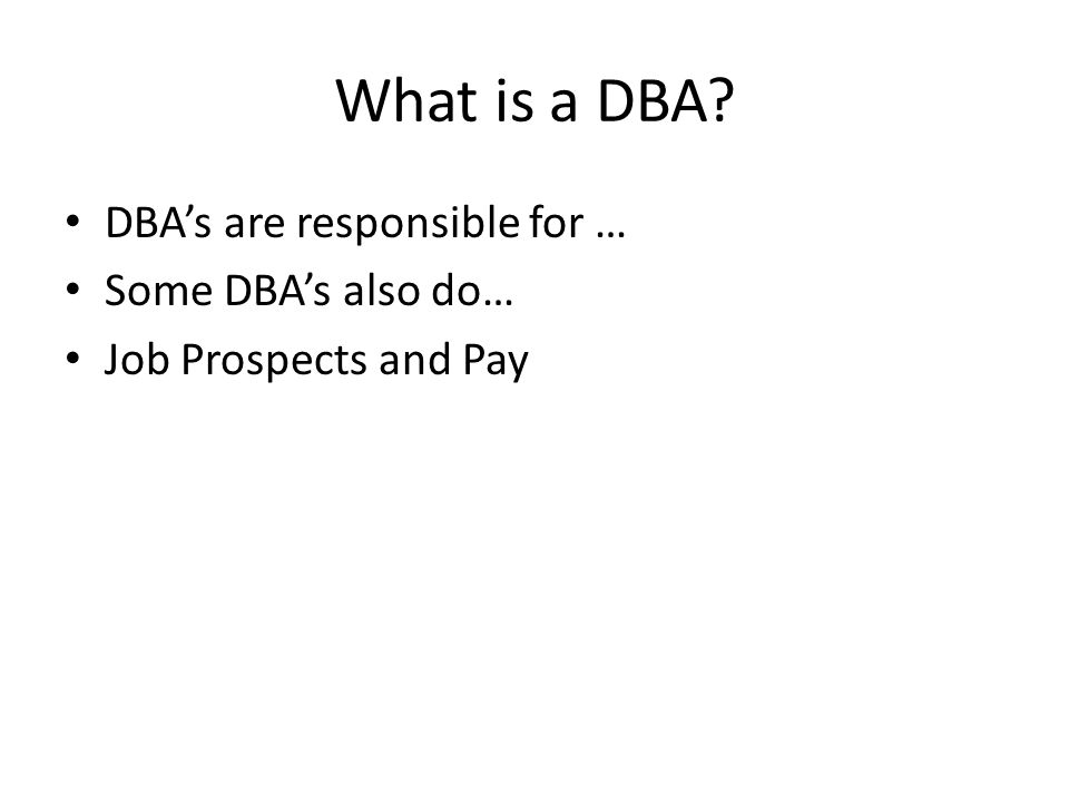 What is a DBA DBAs are responsible for … Some DBAs also do… Job Prospects and Pay
