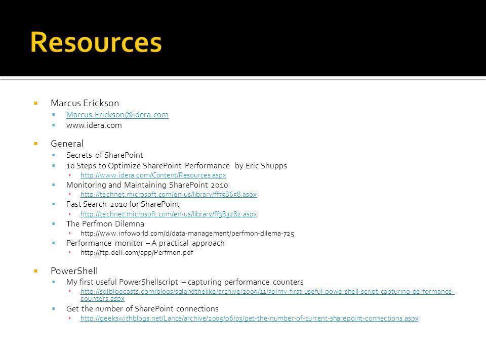 Marcus Erickson Marcus.Erickson@idera.com www.idera.com General Secrets of SharePoint 10 Steps to Optimize SharePoint Performance by Eric Shupps http: