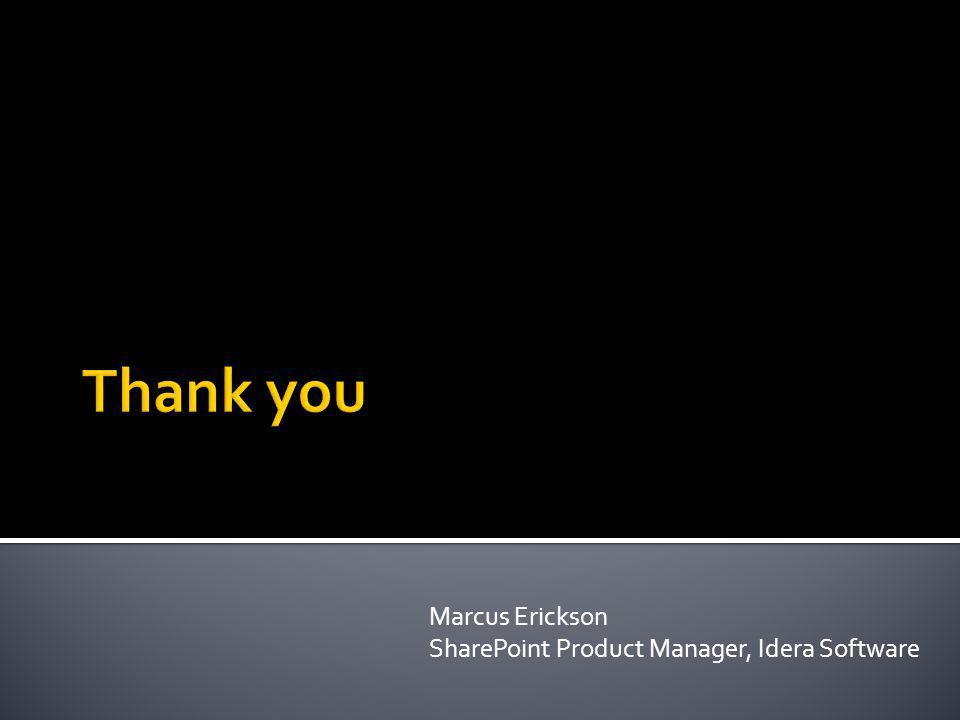 Marcus Erickson SharePoint Product Manager, Idera Software