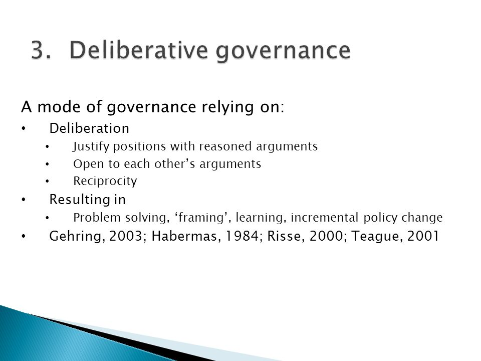 A mode of governance relying on: Deliberation Justify positions with reasoned arguments Open to each others arguments Reciprocity Resulting in Problem