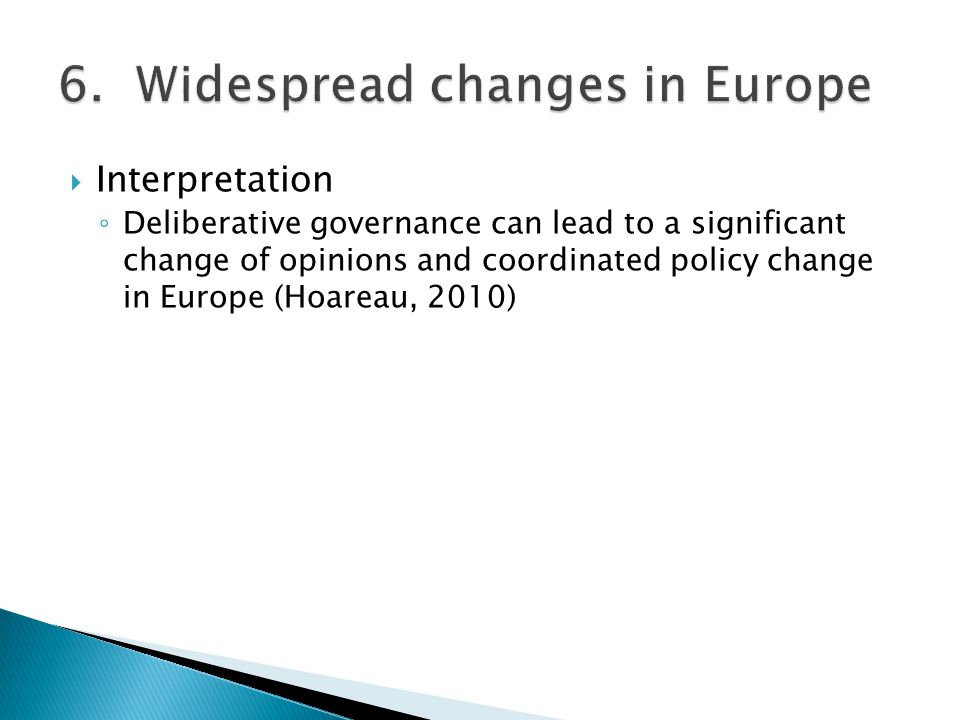 Interpretation Deliberative governance can lead to a significant change of opinions and coordinated policy change in Europe (Hoareau, 2010)