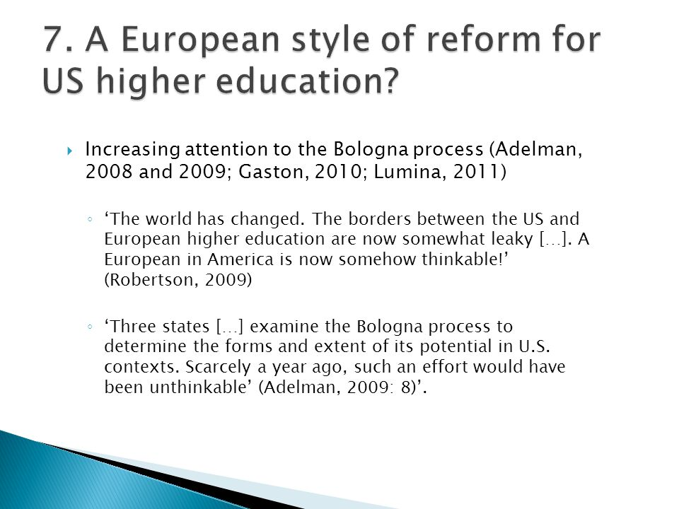 Increasing attention to the Bologna process (Adelman, 2008 and 2009; Gaston, 2010; Lumina, 2011) The world has changed. The borders between the US and