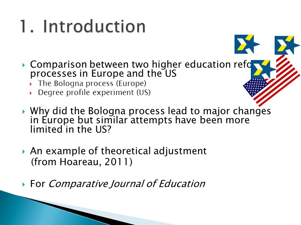 Comparison between two higher education reform processes in Europe and the US The Bologna process (Europe) Degree profile experiment (US) Why did the Bologna process lead to major changes in Europe but similar attempts have been more limited in the US.