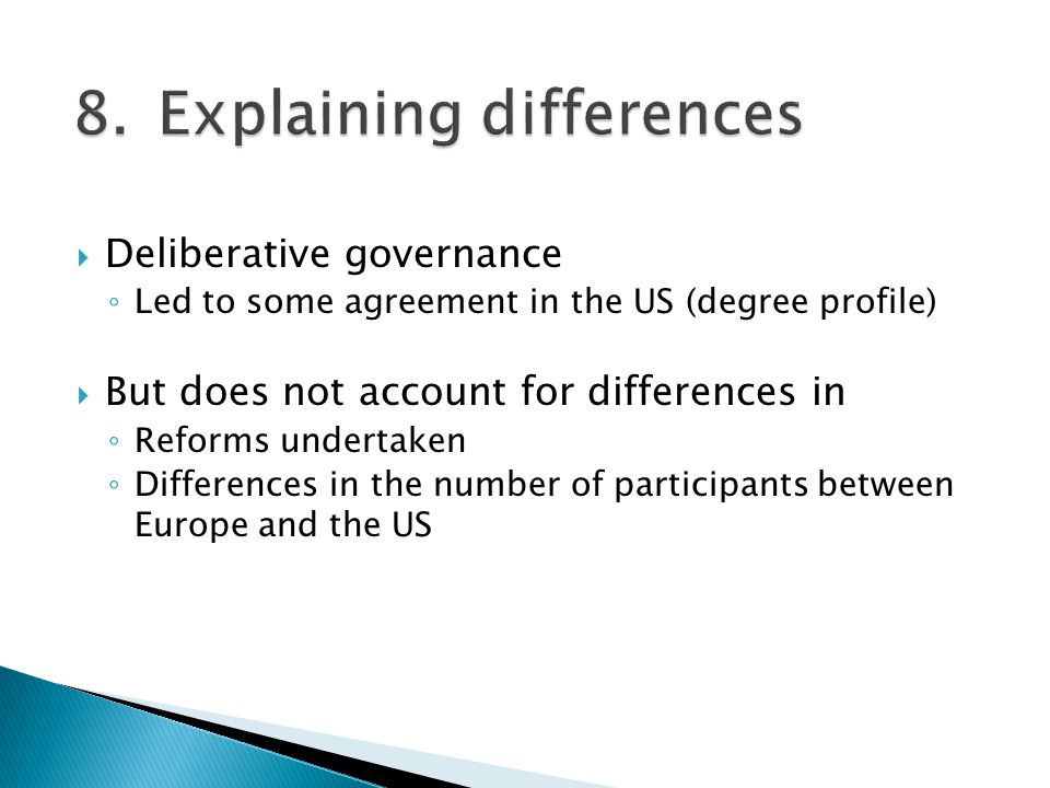 Deliberative governance Led to some agreement in the US (degree profile) But does not account for differences in Reforms undertaken Differences in the number of participants between Europe and the US