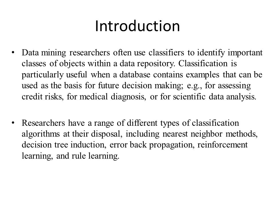 Introduction Data mining researchers often use classifiers to identify important classes of objects within a data repository.