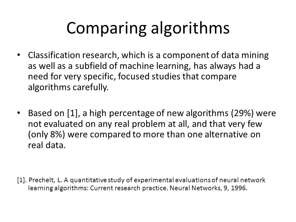 Comparing algorithms Classification research, which is a component of data mining as well as a subfield of machine learning, has always had a need for very specific, focused studies that compare algorithms carefully.