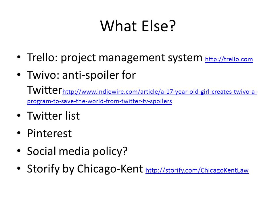 What Else? Trello: project management system http://trello.com http://trello.com Twivo: anti-spoiler for Twitter http://www.indiewire.com/article/a-17