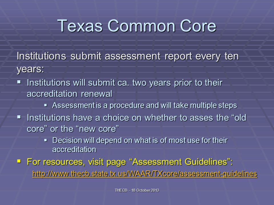 Texas Common Core Institutions submit assessment report every ten years: Institutions will submit ca.