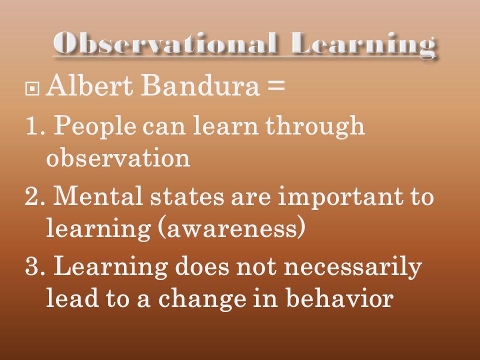 Albert Bandura = 1.People can learn through observation 2.