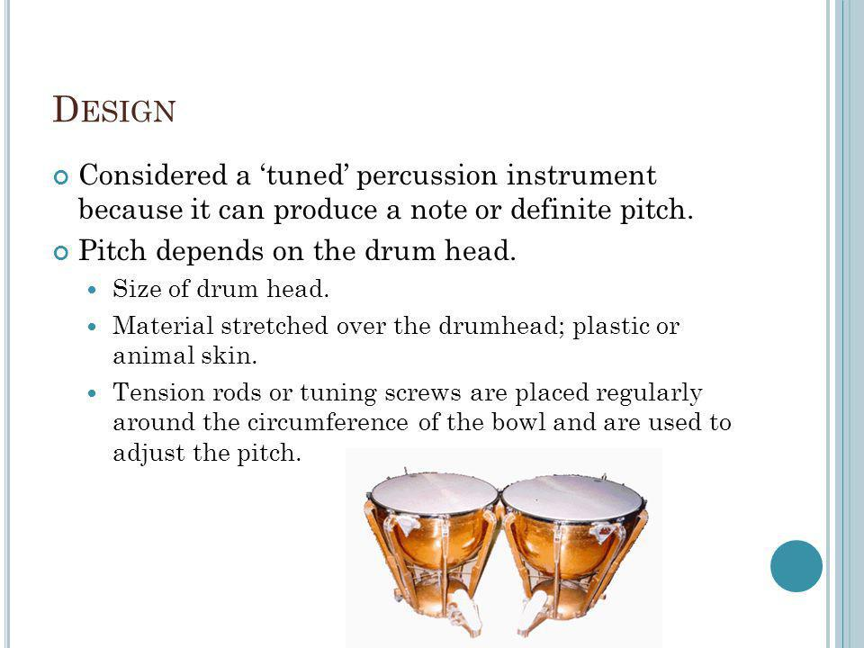 D ESIGN Considered a tuned percussion instrument because it can produce a note or definite pitch.