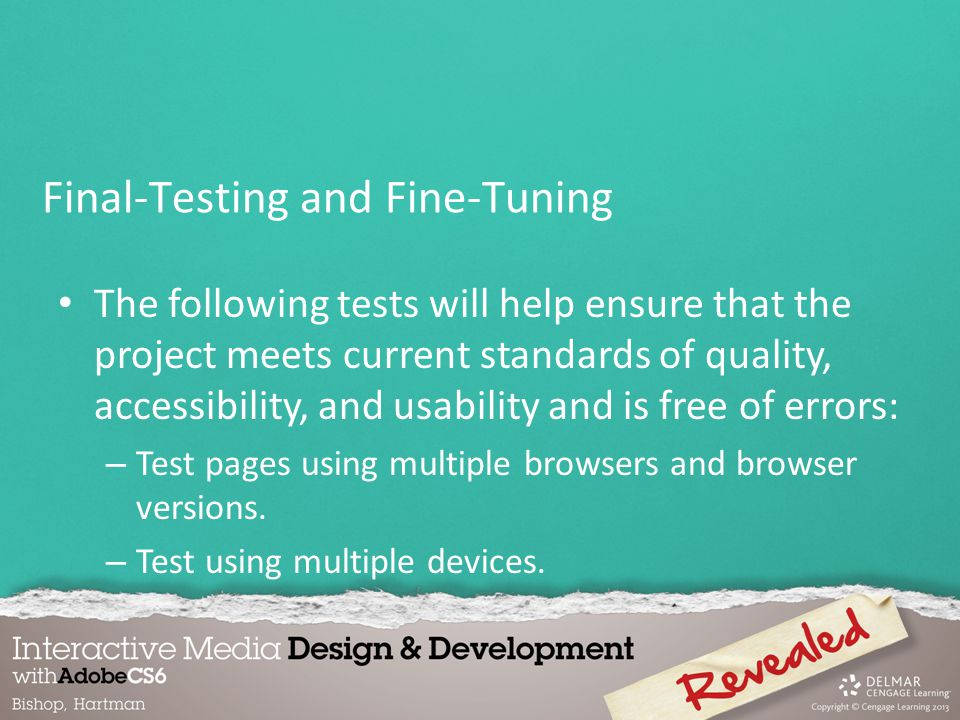 The following tests will help ensure that the project meets current standards of quality, accessibility, and usability and is free of errors: – Test pages using multiple browsers and browser versions.