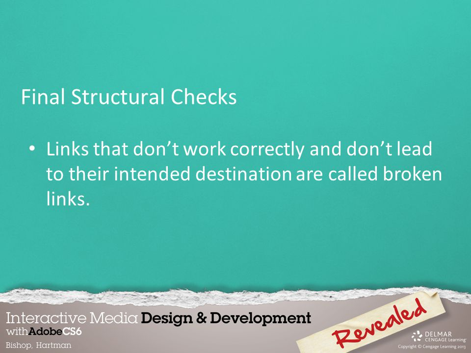 Links that dont work correctly and dont lead to their intended destination are called broken links.