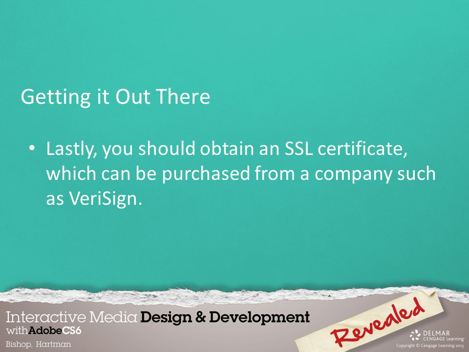 Lastly, you should obtain an SSL certificate, which can be purchased from a company such as VeriSign.