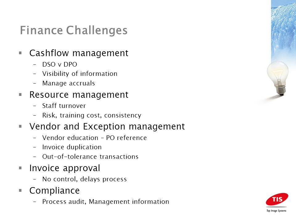 Invoice Reader Financial Reporting Vendor, PO, Non-PO, Invoice Number, Date, Nett, Tax, Gross –Earlier visibility of invoice data –Centralised resource reference Benefits –Early visibility – manage cashflow effectively –Vendor education (identify non-PO culprits) –Early payment discounts –Spend analysis and vendor rationalisation –Identify payment duplication –Highlight potentially fraudulent invoice attempts