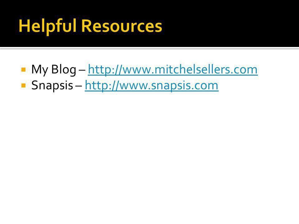 My Blog – http://www.mitchelsellers.comhttp://www.mitchelsellers.com Snapsis – http://www.snapsis.comhttp://www.snapsis.com