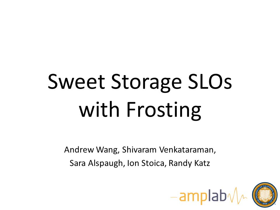 Goals of Frosting Enable a single, shared storage layer High-level service-level objectives (SLOs) specified directly to the storage system – my gets will finish in 200 ms, 99% of the time No manual tuning by the app programmer 12