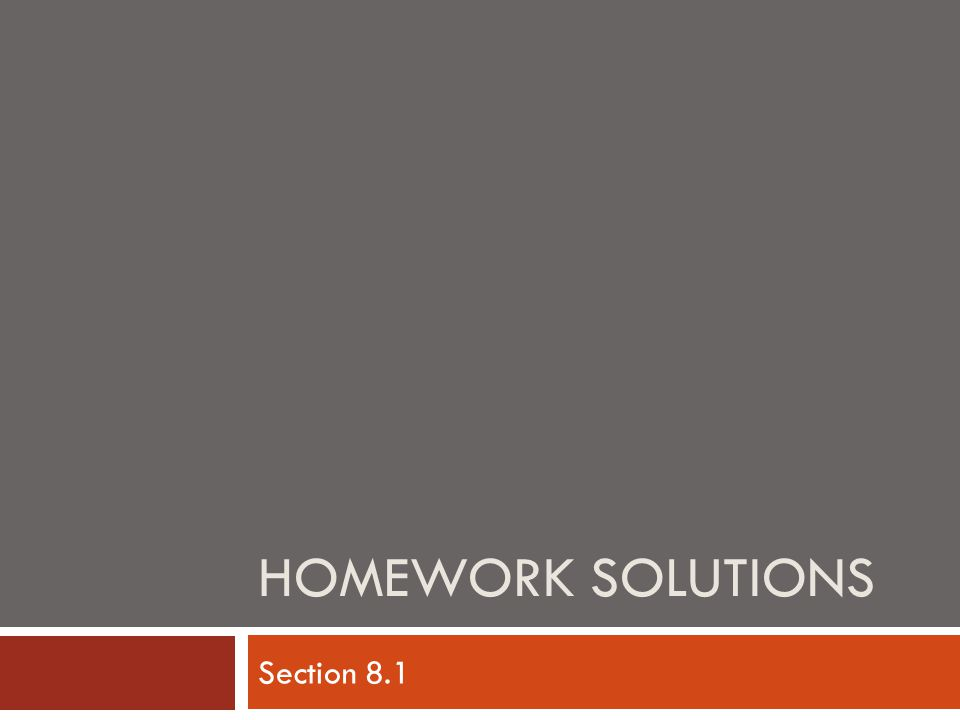 HOMEWORK SOLUTIONS Section 8.1
