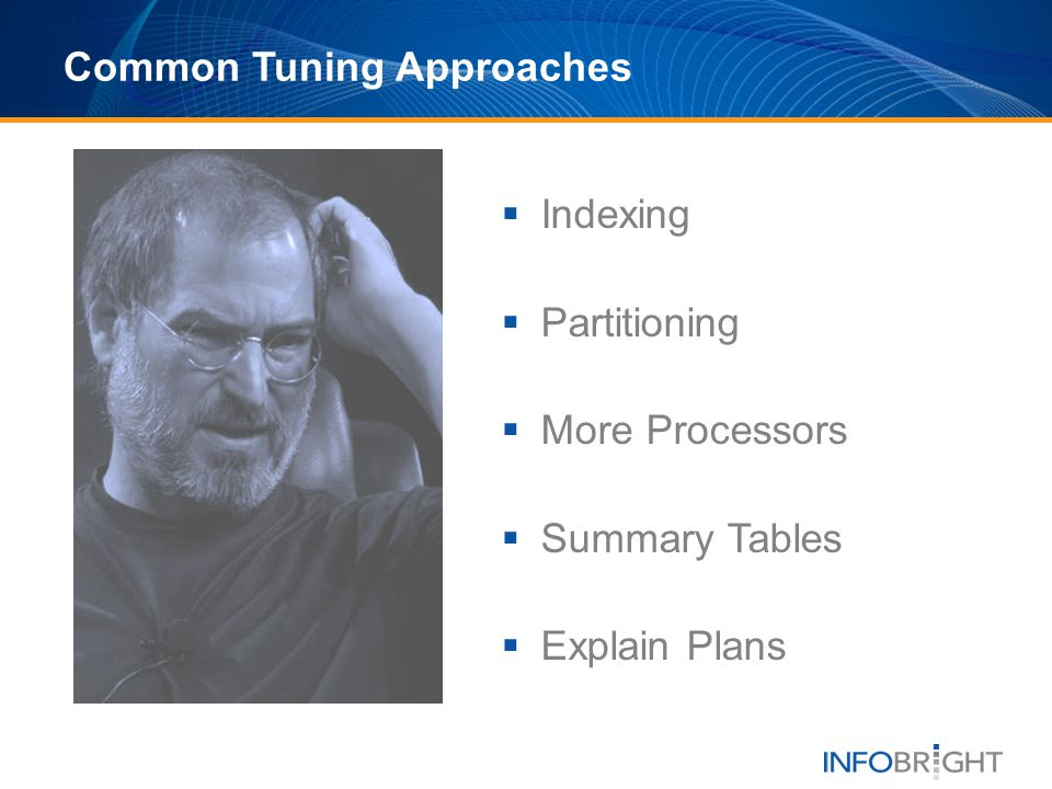 Common Tuning Approaches Indexing Partitioning More Processors Summary Tables Explain Plans