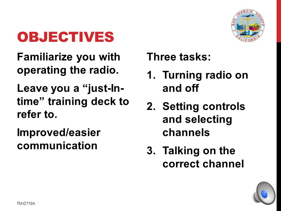 OBJECTIVES Familiarize you with operating the radio.