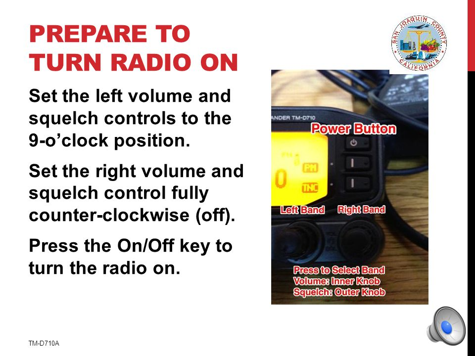 PREPARE TO TURN RADIO ON Set the left volume and squelch controls to the 9-oclock position.