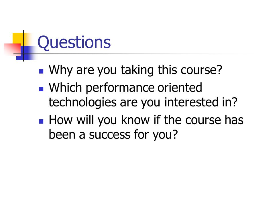 Questions Why are you taking this course.
