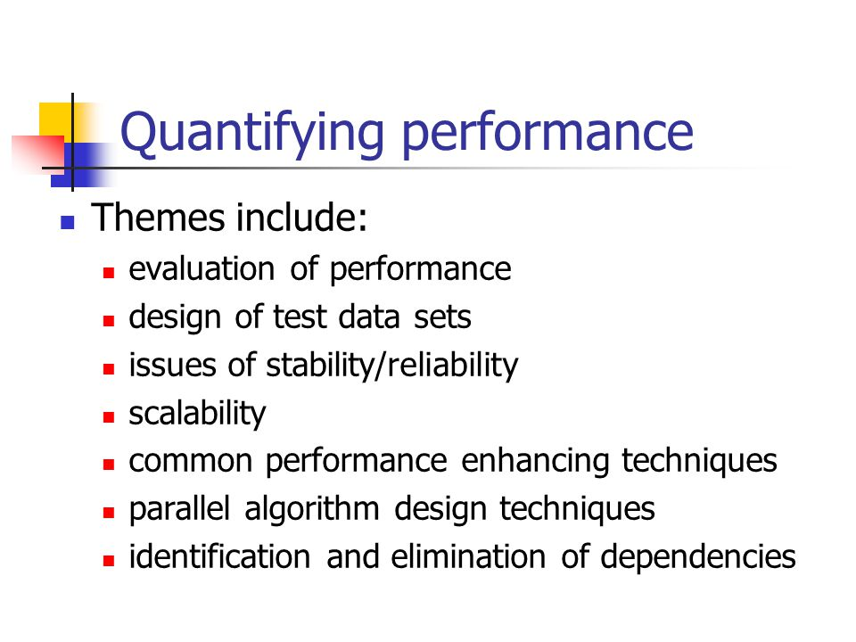 Quantifying performance Themes include: evaluation of performance design of test data sets issues of stability/reliability scalability common performa