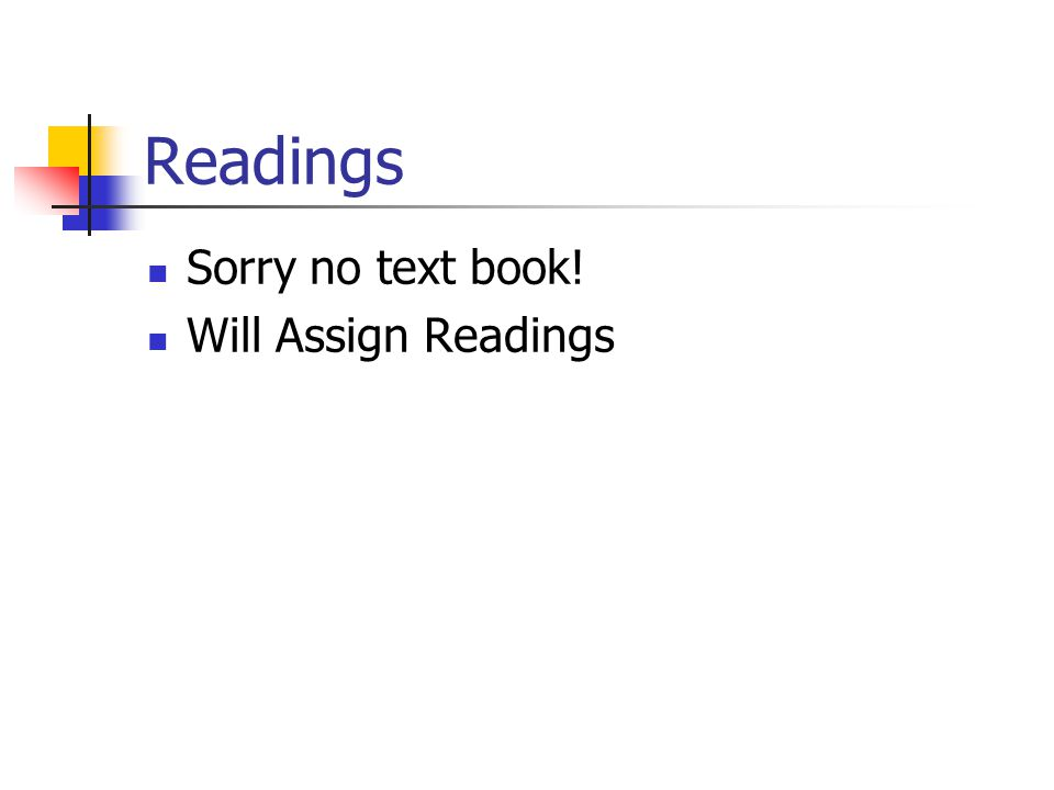 Readings Sorry no text book! Will Assign Readings