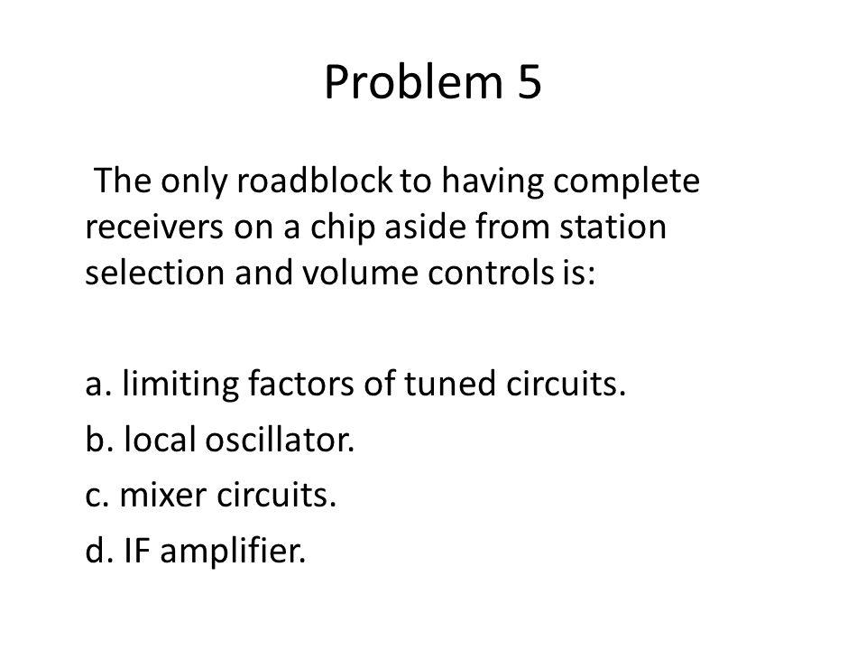 Problem 16 The superheterodyne receiver design is superior to the TRF design: a.