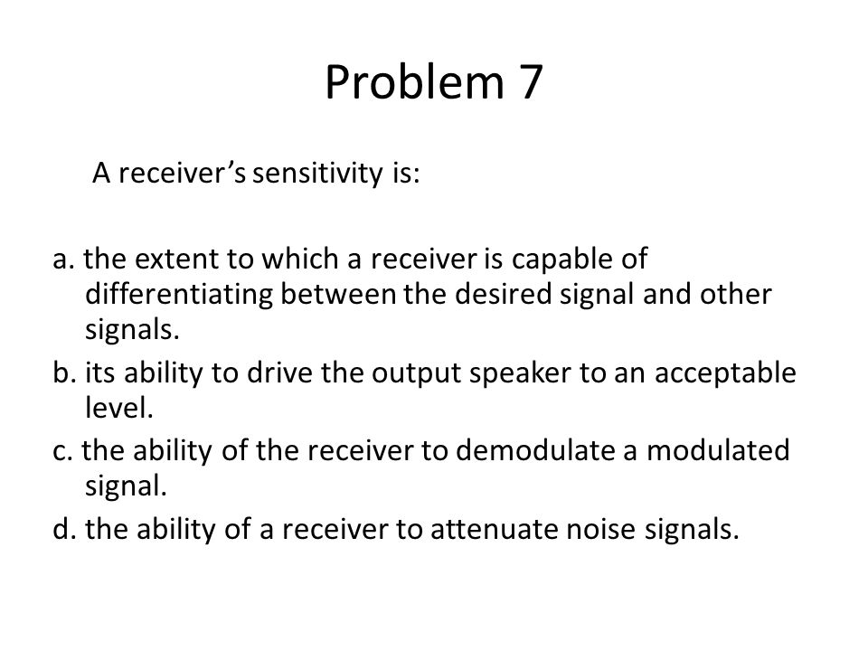 Problem 8 A receivers selectivity is: a.