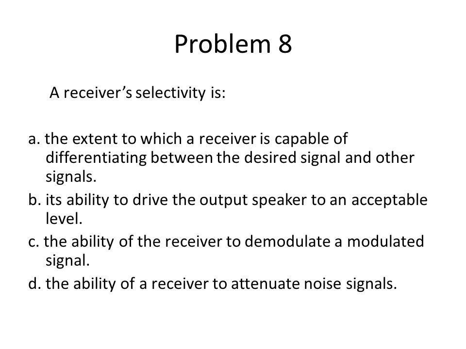 Problem 9 If a receiver is overly selective: a.
