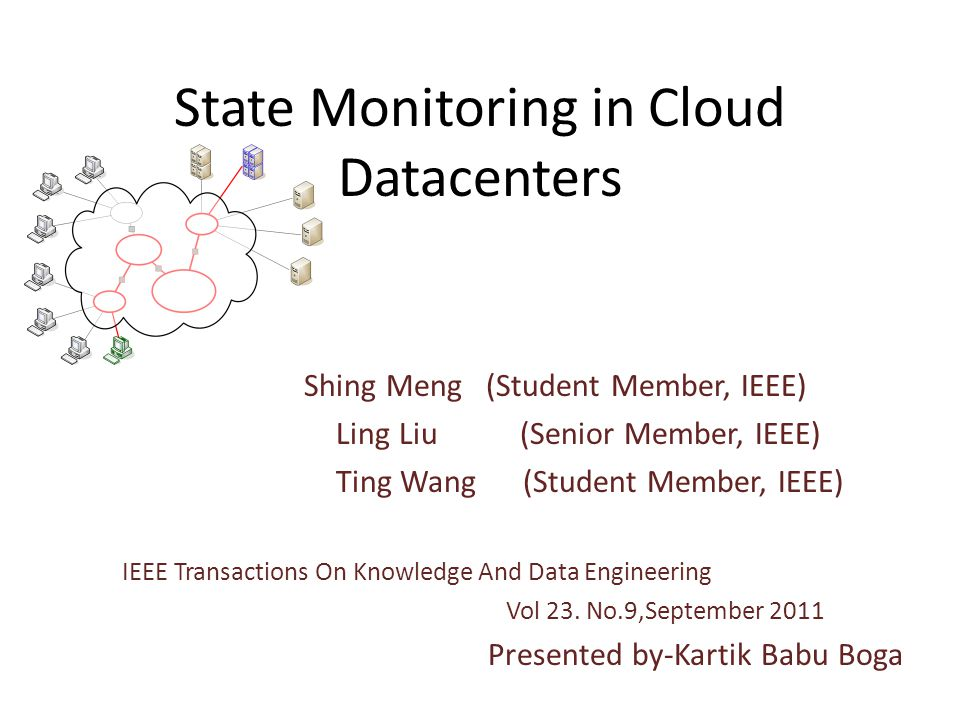 State Monitoring in Cloud Datacenters Shing Meng (Student Member, IEEE) Ling Liu (Senior Member, IEEE) Ting Wang (Student Member, IEEE) IEEE Transactions On Knowledge And Data Engineering Vol 23.