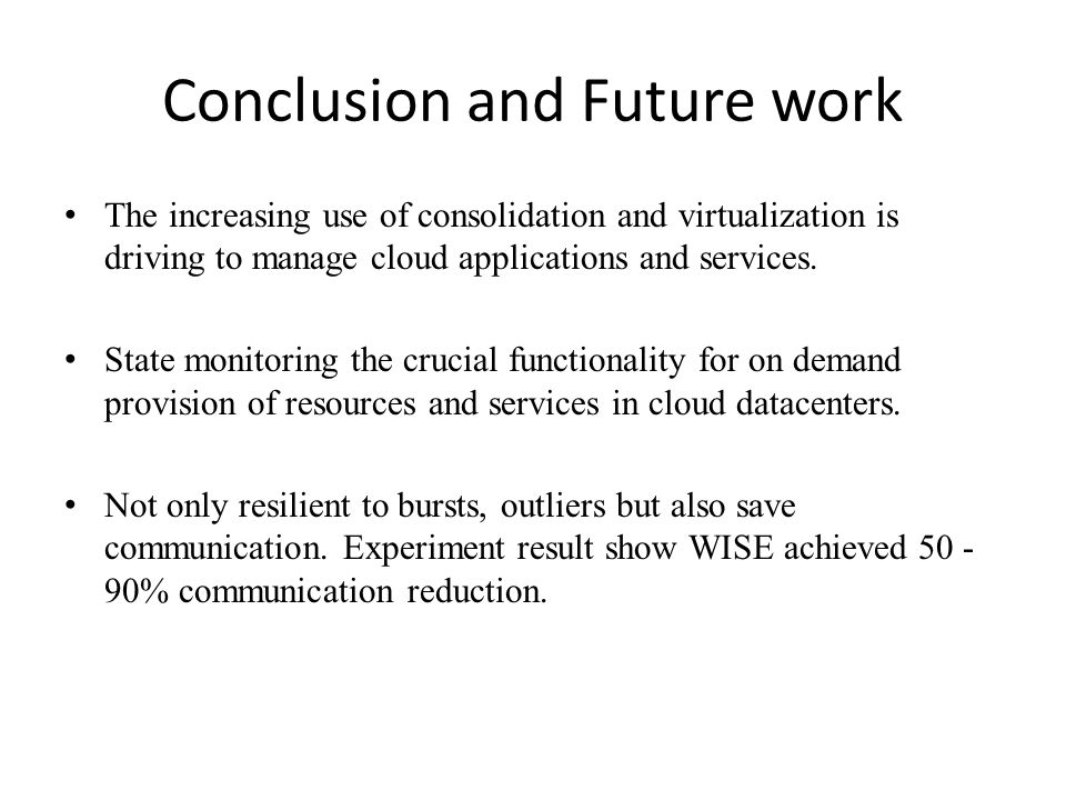 Conclusion and Future work The increasing use of consolidation and virtualization is driving to manage cloud applications and services.