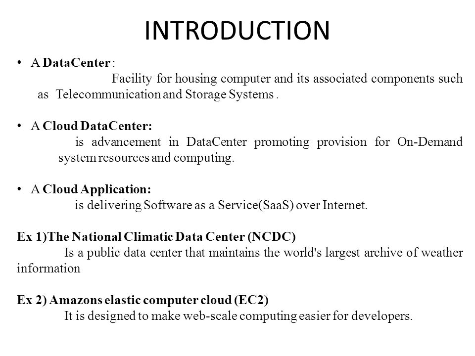 INTRODUCTION A DataCenter : Facility for housing computer and its associated components such as Telecommunication and Storage Systems.